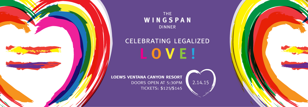 The 26th Annual Wingspan Dinner is Saturday February 14. Join us as we Celebrate Legalized Love!