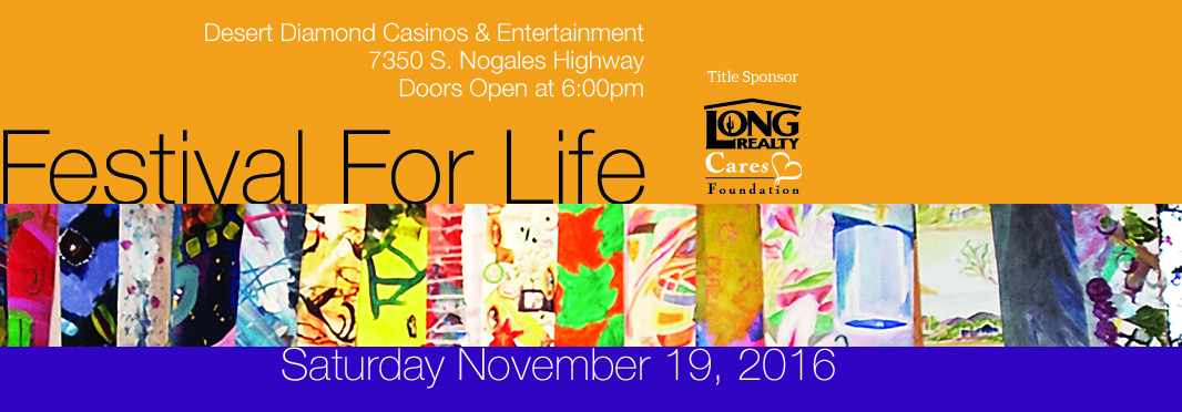 Festival for Life is Saturday, November 19 in its new location at Desert Diamond. Purchase tickets today and save.